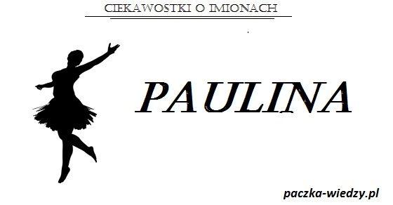 Paulina znaczenie imienia